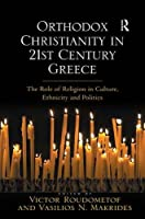 Orthodox Christianity in 21st Century Greece: The Role of Religion in Culture, Ethnicity and Politics