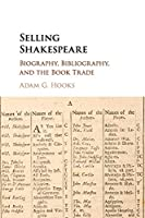 Selling Shakespeare: Biography, Bibliography, and the Book Trade