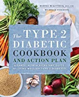 The Type 2 Diabetic Cookbook and Action Plan: A Three-Month Kickstart Guide for Living Well With Type 2 Diabetes