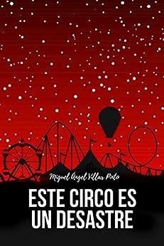 Este circo es un desastre (Infantil (a partir de 8 años) nº 4) (Spanish Edition) by [Villar Pinto, Miguel Ángel]