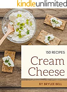 150 Cream Cheese Recipes: Unlocking Appetizing Recipes in The Best Cream Cheese Cookbook! (English Edition)