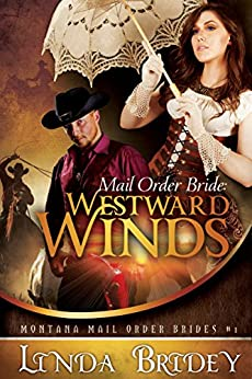 Mail Order Bride: Westward winds: A Clean Historical Cowboy Romance (Montana Mail Order Brides Book 1) by [Bridey, Linda]