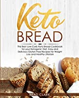 Keto Bread: The Best Low-Carb Keto Bread Cookbook for Your Ketogenic Diet - Easy and Quick Gluten-Free Recipes for Weight Loss and a Healthy Lifestyle