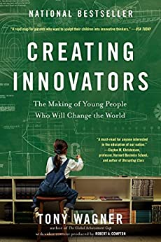 Creating Innovators: The Making of Young People Who Will Change the World by [Wagner, Tony]