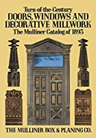 Turn-of-the-Century Doors, Windows and Decorative Millwork: The Mulliner Catalog of 1893 by The Mulliner Box & Planing Co.(2012-05-17)