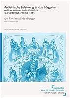 Medizinische Belehrung Fur Das Burgertum: Medikale Kulturen in Der Zeitschrift Adie Gartenlaube (1853-1944) (Medizin, Gesellschaft Und Geschichte - Beihefte (Medgg-b))