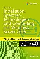 Installation, Speichertechnologien und Computing mit Windows Server 2016: Original Microsoft Pruefungstraining 70-740