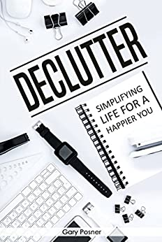 Declutter: Simplifying Life For a Happier You by [Posner, Gary]