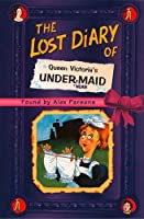 The Lost Diary of Queen Victoria's Undermaid (Lost Diaries)