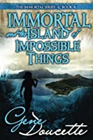 Immortal and the Island of Impossible Things (The Immortal Series)