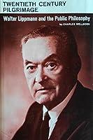 Twentieth Century Pilgrimage: Walter Lippman and the Public Philosophy