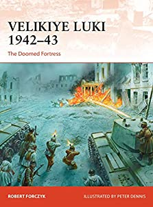 Velikiye Luki 1942–43: The Doomed Fortress (Campaign Book 351) (English Edition)