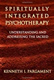 Spiritually Integrated Psychotherapy: Understanding and Addressing the Sacred 画像