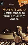 Home Studio: Cómo Grabar Tu Propia Música Y Vi