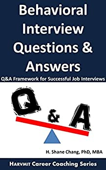 Behavioral Interview Questions and Answers: Q&A Framework for Successful Job Interviews by [Chang, H. Shane]