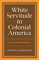 White Servitude in Colonial America: An economic analysis