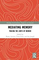 Mediating Memory: Tracing the Limits of Memoir (Routledge Interdisciplinary Perspectives on Literature)