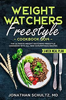Weight Watchers Freestyle Cookbook 2019: The Ultimate Weight Watchers Freestyle Cookbook with All New Scrumptious Recipes & 3 Week Meal Plan by [Schultz MD, Jonathan]