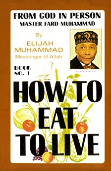 How To Eat To Live - Book 1 by [Muhammad, Elijah]