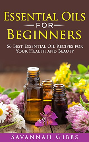 Essential Oils for Beginners: 56 Best Essential Oil Recipes for Your Health and Beauty (English Edition)の詳細を見る