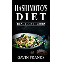 Hashimoto's Diet Cookbook: Your Ultimate Guide to Cure Hypothyroidism© with Over 325+ Healing recipes and 1 FULL Month Meal Plan (Reverse Hashimoto Thyroiditis Disease)