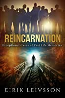 Reincarnation: Exceptional Cases of Past Life Memories (Past Lives, Reincarnation, Spiritual, Past Life Regression, Past Life Memory, Many Lives)