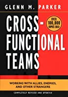 Cross- Functional Teams: Working with Allies, Enemies, and Other Strangers (Jossey Bass Business & Management Series)