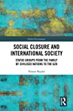 Social Closure and International Society: Status Groups from the Family of Civilised Nations to the G20 (Global Governance) (English Edition) 画像