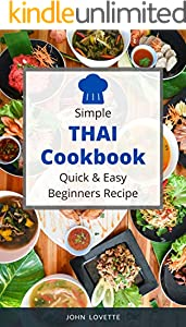 Simple Thai Cookbook Quick & Easy Beginners Recipe:  30 Recipe Easy Dishes to Prepare at Home (Asian Cookbook Book 5) (English Edition)