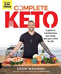 Complete Keto: A Guide to Transforming Your Body and Your Mind for Life by [Manning, Drew]