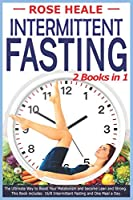 Intermittent Fasting: 2 Books in 1 : The ultimate way to boost your Metabolism and become Lean and Strong. This book includes: 16/8 Intermittent Fasting and One Meal a Day