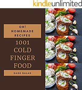 Oh! 1001 Homemade Cold Finger Food Recipes: Happiness is When You Have a Homemade Cold Finger Food Cookbook! (English Edition)