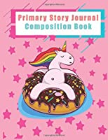 Primary Story Journal Composition Book: Dotted Midline and Picture Space | Grades K-2 Composition School Exercise Book | 100 Story Pages (Cute Unicorn Notebooks For Girls)