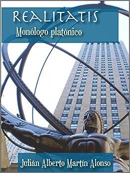 Realitatis. Monólogo platónico (Spanish Edition) by [Martín Alonso, Julián Alberto]