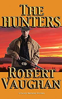 The Hunters (A Chaney Brothers Western Book 3) by [Vaughan, Robert]