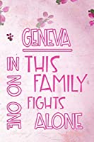 GENEVA In This Family No One Fights Alone: Personalized Name Notebook/Journal Gift For Women Fighting Health Issues. Illness Survivor / Fighter Gift for the Warrior in your life | Writing Poetry, Diary, Gratitude, Daily or Dream Journal.