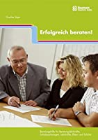 Erfolgreich beraten!: Beratungshilfe fuer Beratungslehrkraefte, Schulpsychologen, Lehrkraefte, Eltern und Schueler