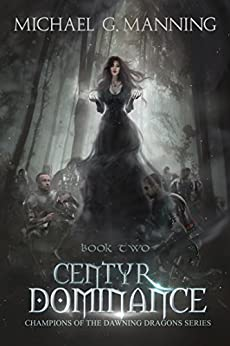 Centyr Dominance (Champions of the Dawning Dragons Book 2) by [Manning, Michael G.]