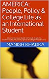 AMERICA: People, Policy & College Life as an International Student: A Comprehensive Guide on Social, Academic, Professional & Financial aspects of college life in the U.S. (English Edition)