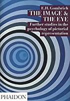The Image and the Eye: Further Studies in the Psychology of Pictorial ... by E.H. Gombrich(1994-09-29)