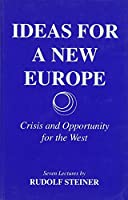 Ideas for a New Europe Crisis and Opportunity for the West
