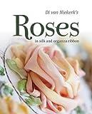 Di Van Niekerk's Roses in Silk and Organza Ribbon