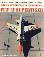 Naval Fighters Number Forty-Four Grumman's Mach-2 International F11F-1F Supertiger by Corky Meyer Corwin Myer Steve Ginter Corwin Myer Steve Ginter(1998-09-01)