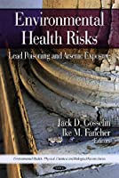 Environmental Health Risks: Lead Poisoning and Arsenic Exposure (Environmental Health-physical, Chemical and Biological Factors Series)
