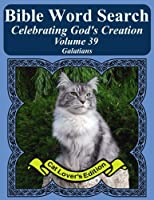 Bible Word Search Celebrating God's Creation: Galatians (Bible Word Search Puzzles Jumbo Print Cat Lover's Edition)