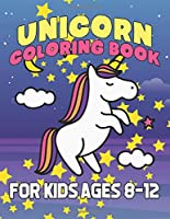 Unicorn Coloring Book for Kids Ages 8-12: Cute Magcial Unicorns for Kids Color
