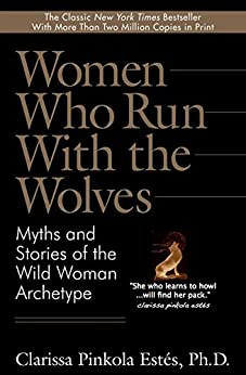 Women Who Run With the Wolves: Myths and Stories of the Wild Woman Archetype by [Estés, Dr. Clarissa Pinkola]