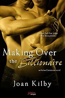 Making over the Billionaire: An Italian Connection Novel by [Kilby, Joan]
