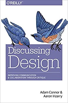 [Connor, Adam, Irizarry, Aaron]のDiscussing Design: Improving Communication and Collaboration through Critique (English Edition)