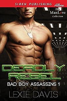 Deadly Rebel [Bad Boy Assassins 1] (Siren Publishing Allure ManLove) by [Davis, Lexie]